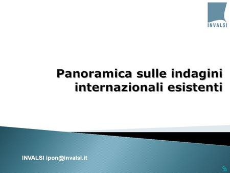  INVALSI  International Association for the Evaluation of Educational Achievement E' una associazione di Enti di ricerca non governativi;