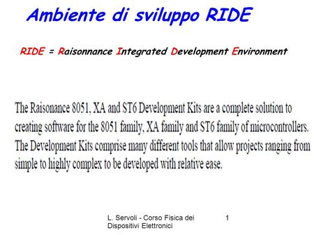 L. Servoli - Corso Fisica dei Dispositivi Elettronici 1 Ambiente di sviluppo RIDE RIDE = Raisonnance Integrated Development Environment.