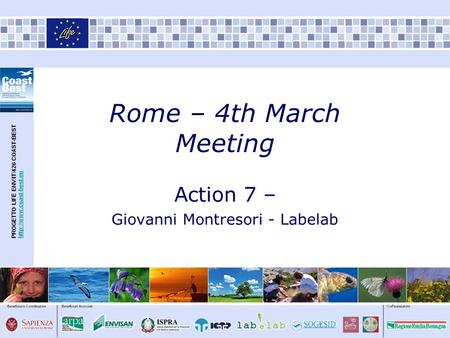 PROGETTO LIFE ENV/IT/426 COAST-BESThttp://www.coast-best.euhttp://www.coast-best.eu Rome – 4th March Meeting Action 7 – Giovanni Montresori - Labelab.