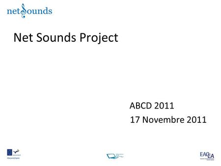 Net Sounds Project ABCD 2011 17 Novembre 2011. Lo sfondo educativo NET Sounds (Network of Educational Technologies Sounds) Il progetto prevedeva di.