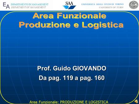 Area Funzionale: PRODUZIONE E LOGISTICA DIPARTIMENTO DI MANAGEMENT DEPARTMENT OF MANAGEMENT 1 Prof. Guido GIOVANDO Da pag. 119 a pag. 160.