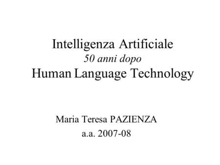 Intelligenza Artificiale 50 anni dopo Human Language Technology Maria Teresa PAZIENZA a.a. 2007-08.