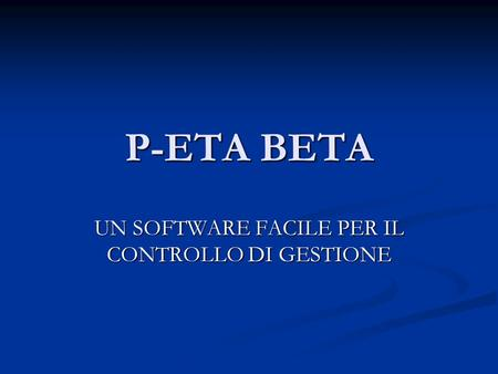 P-ETA BETA UN SOFTWARE FACILE PER IL CONTROLLO DI GESTIONE.