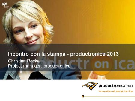 Incontro con la stampa - productronica 2013 Christian Rocke Project manager, productronica.