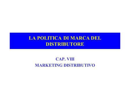 LA POLITICA DI MARCA DEL DISTRIBUTORE CAP. VIII MARKETING DISTRIBUTIVO.