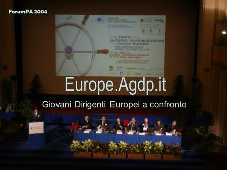 Europe.Agdp.it Giovani Dirigenti Europei a confronto ForumPA 2004.