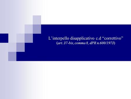 "L'interpello disapplicativo c.d ""correttivo"" (art. 37-bis, comma 8, dPR n.600/1973)"