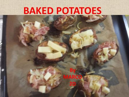 BAKED POTATOES By MARCO 2D. INGREDIENTS Potatoes = patate Oil = olio Salt = sale.