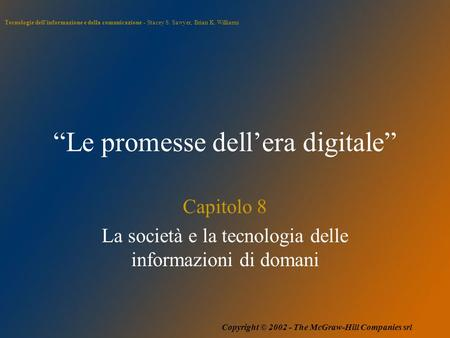 "Tecnologie dell'informazione e della comunicazione - Stacey S. Sawyer, Brian K. Williams Copyright © 2002 - The McGraw-Hill Companies srl ""Le promesse."