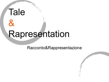 Racconto&Rappresentazione Tale & Rapresentation. Fareun VIDEO Making a VIDEO.