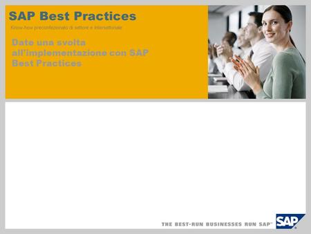 SAP Best Practices Know-how preconfezionato di settore e intersettoriale Date una svolta all'implementazione con SAP Best Practices.