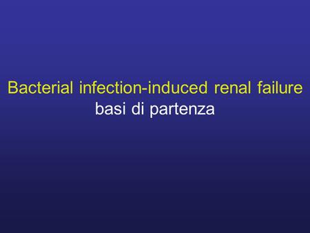 Bacterial infection-induced renal failure basi di partenza.