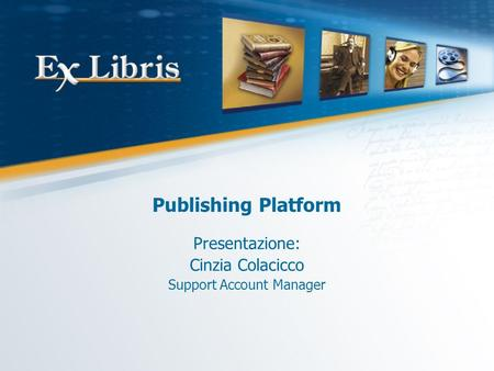 Publishing Platform Presentazione: Cinzia Colacicco Support Account Manager.