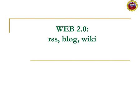 WEB 2.0: rss, blog, wiki. Sommario WEB 2.0  definizione  Web 2.0 vs Web 1.0 RSS Wiki Blog.