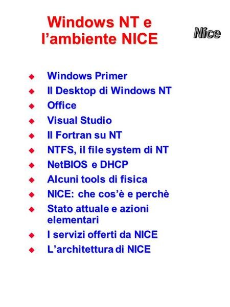 Windows NT e l'ambiente NICE  Windows Primer  Il Desktop di Windows NT  Office  Visual Studio  Il Fortran su NT  NTFS, il file system di NT  NetBIOS.