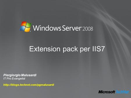 Extension pack per IIS7 Piergiorgio Malusardi IT Pro Evangelist