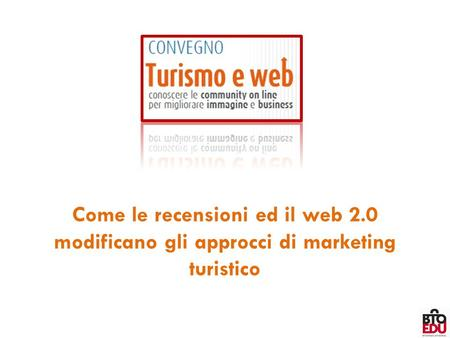 Come le recensioni ed il web 2.0 modificano gli approcci di marketing turistico.
