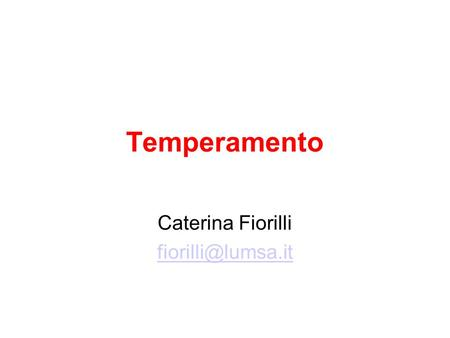 Caterina Fiorilli fiorilli@lumsa.it Temperamento Caterina Fiorilli fiorilli@lumsa.it.
