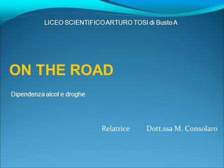 ON THE ROAD Relatrice Dott.ssa M. Consolaro