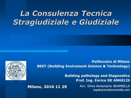 La Consulenza Tecnica Stragiudiziale e Giudiziale Politecnico di Milano BEST (Building Enviroment Science & Technology) Building pathology and Diagnostics.