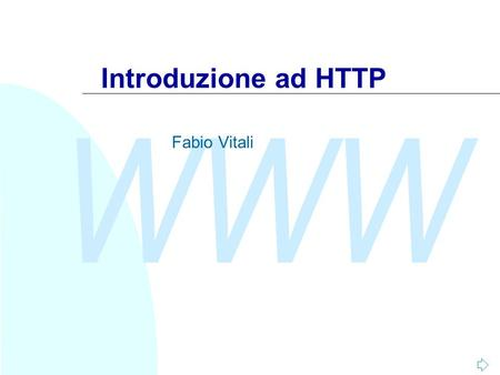 WWW Introduzione ad HTTP Fabio Vitali. WWW A seguire: HTTP2/52 Introduzione Oggi esaminiamo in breve: HTTP (HyperText Transfer Protocol) An application-level.