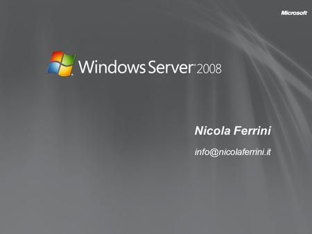 Nicola Ferrini Who Am I ? Trainer Technical Writer Systems Engineer Server & Application Virtualization Technology Specialist Enterprise.