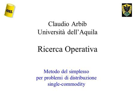 Claudio Arbib Università dell'Aquila Ricerca Operativa Metodo del simplesso per problemi di distribuzione single-commodity.