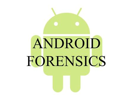ANDROID FORENSICS.