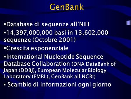GenBank  Database di sequenze all'NIH  14,397,000,000 basi in 13,602,000 sequenze (Octobre 2001)  Crescita esponenziale  International Nucleotide Sequence.