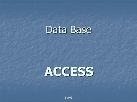 Data Base ACCESS EM 09.