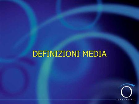 DEFINIZIONI MEDIA. Le Principali Definizioni Media Copertura Netta o Net Reach GRP (Gross Rating Points) Frequenza Media / OpportunityTo See Copertura.