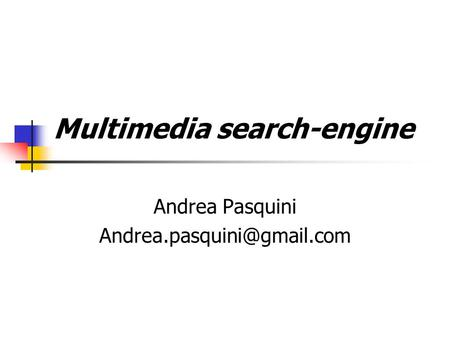 Multimedia search-engine Andrea Pasquini