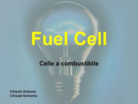 Fuel Cell Celle a combustibile Chiechi Antonio Chiozzi Samanta.