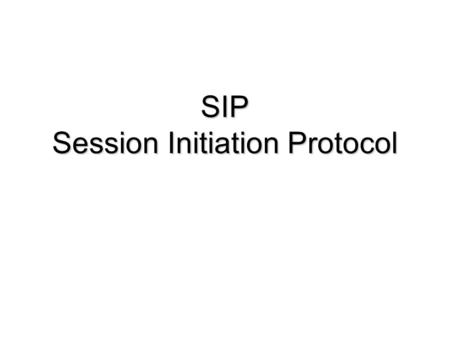 "SIP Session Initiation Protocol. SIP: Session Initiation Protocol ""[…] an application-layer control (signaling) protocol for creating, modifying, and."