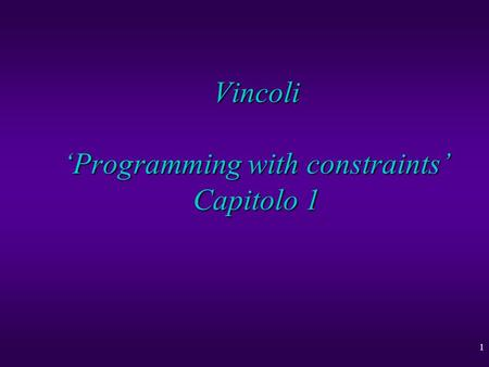 1 Vincoli 'Programming with constraints' Capitolo 1.