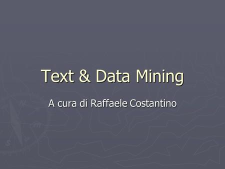 Text & Data Mining A cura di Raffaele Costantino.