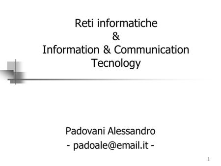 1 Reti informatiche & Information & Communication Tecnology Padovani Alessandro - -