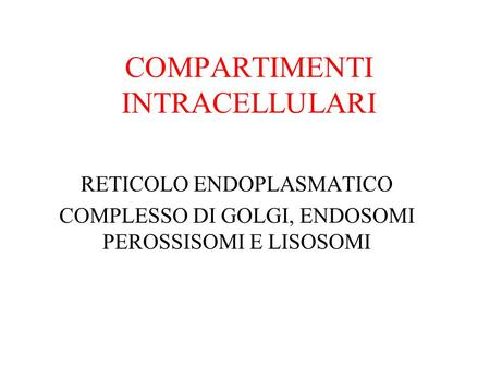 COMPARTIMENTI INTRACELLULARI