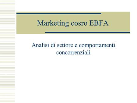 Marketing cosro EBFA Analisi di settore e comportamenti concorrenziali.