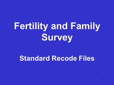 1 Fertility and Family Survey Standard Recode Files.