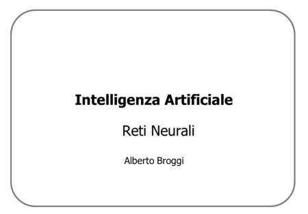 Intelligenza Artificiale Reti Neurali Alberto Broggi.
