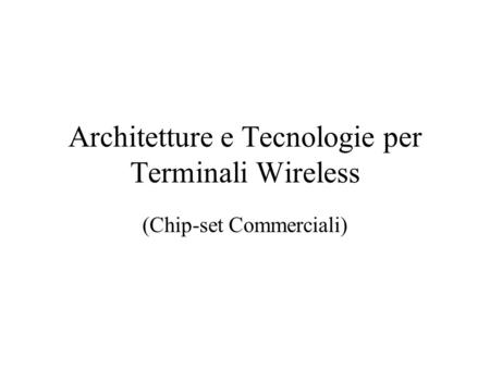 Architetture e Tecnologie per Terminali Wireless (Chip-set Commerciali)