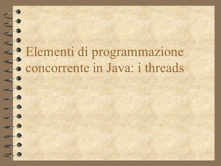 1 Elementi di programmazione concorrente in Java: i threads.