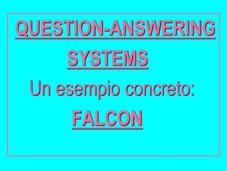 QUESTION-ANSWERING SYSTEMS SYSTEMS Un esempio concreto: Un esempio concreto: FALCON FALCON.