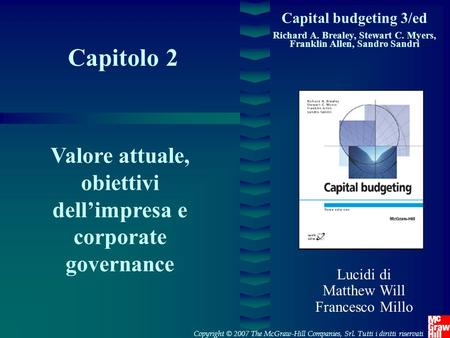 Capital budgeting 3/ed Richard A. Brealey, Stewart C. Myers, Franklin Allen, Sandro Sandri Capitolo 2 Valore attuale, obiettivi dell'impresa e corporate.
