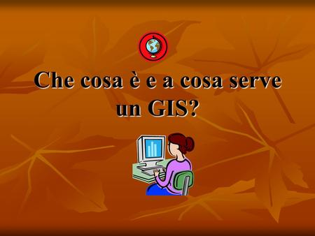 Che cosa è e a cosa serve un GIS?