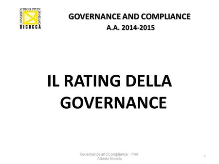 GOVERNANCE AND COMPLIANCE A.A. 2014-2015 IL RATING DELLA GOVERNANCE Governance and Compliance - Prof. Alberto Nobolo 1.