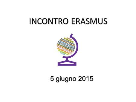 INCONTRO ERASMUS 5 giugno 2015 5 giugno 2015. PRIMA DI PARTIRE Application form Learning Agreement Contratto Individuale.