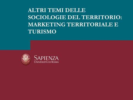 ALTRI TEMI DELLE SOCIOLOGIE DEL TERRITORIO: MARKETING TERRITORIALE E TURISMO.