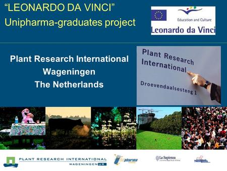"""LEONARDO DA VINCI"" Unipharma-graduates project Plant Research International Wageningen The Netherlands."